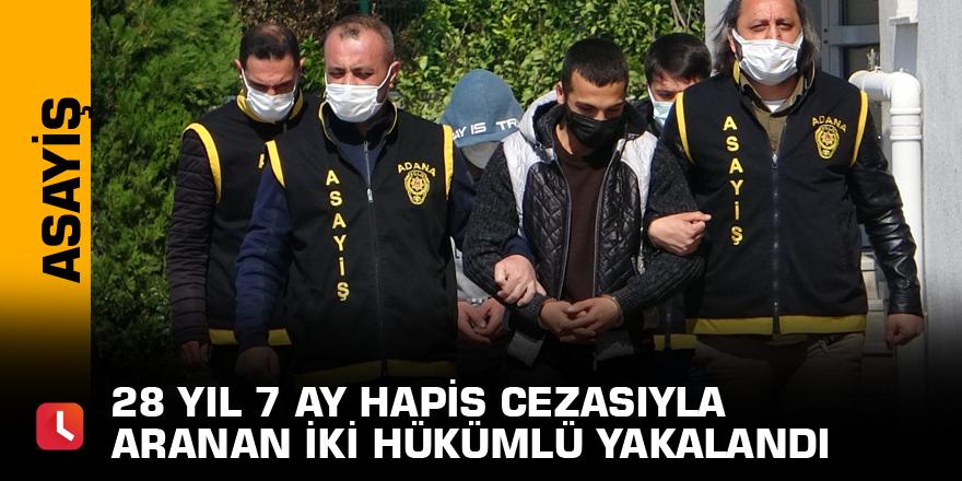 28 yıl 7 ay hapis cezasıyla aranan iki hükümlü yakalandı