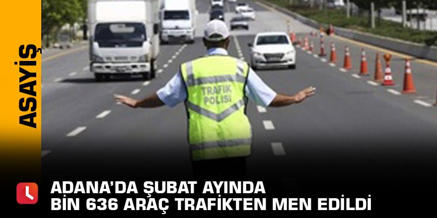 Adana'da Şubat ayında bin 636 araç trafikten men edildi