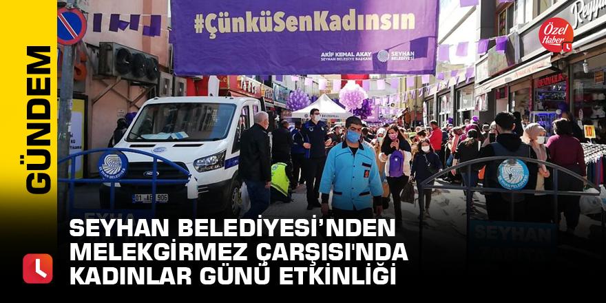 Seyhan Belediyesi Melekgirmez Çarşısı'nda Kadınlar Günü etkinliği düzenliyor