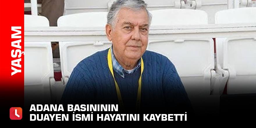 Adana basınının duayen ismi hayatını kaybetti