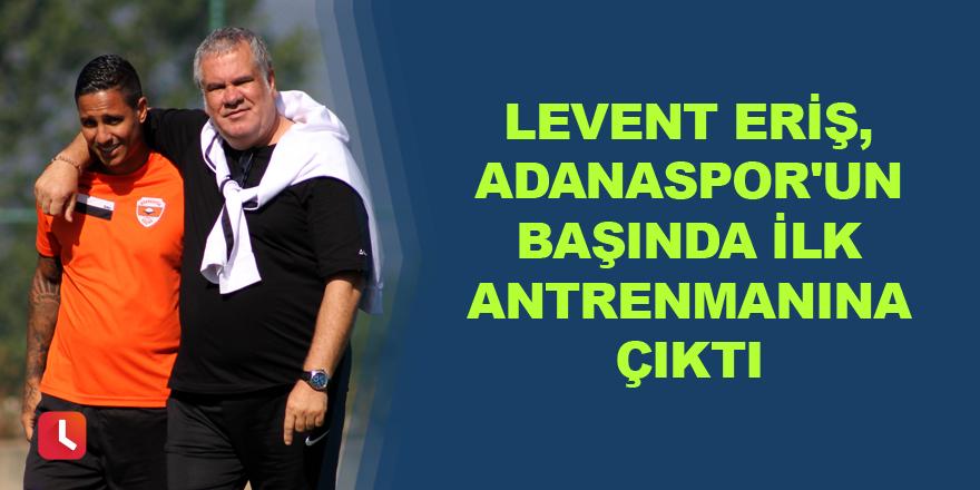Levent Eriş, Adanaspor'un başında ilk antrenmanına çıktı