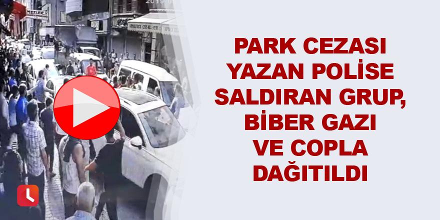 Park cezası yazan polise saldıran grup, biber gazı ve copla dağıtıldı