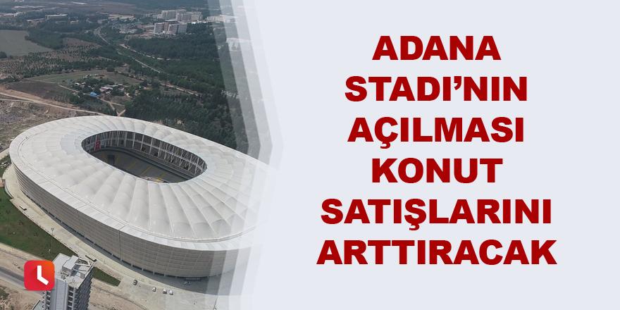 Yeni Adana Stadı'nın açılması konut satışlarını arttıracak