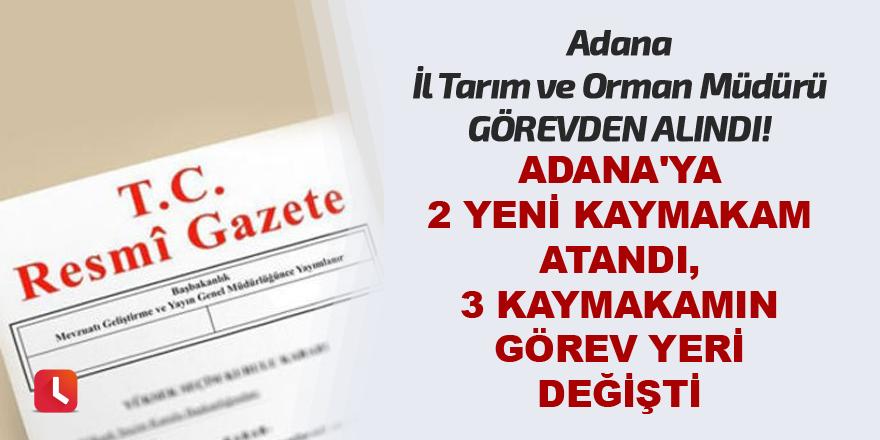 Adana'ya 2 yeni kaymakam atandı, 3 kaymakamın görev yeri değişti