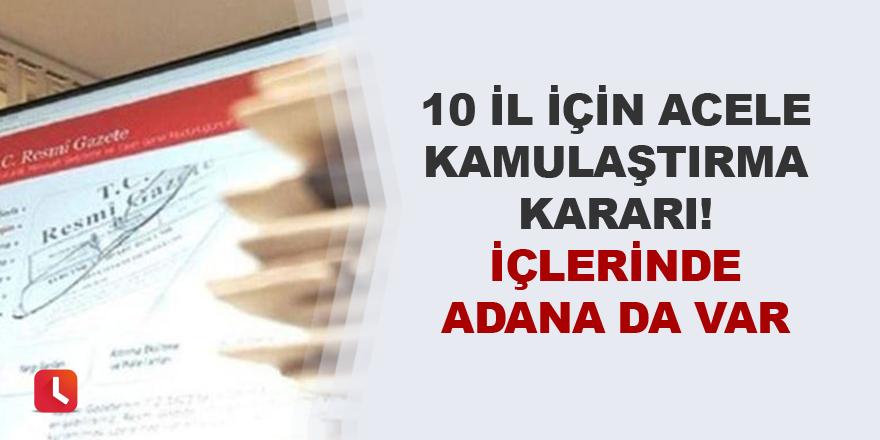 10 il için acele kamulaştırma kararı! İçlerinde Adana da var