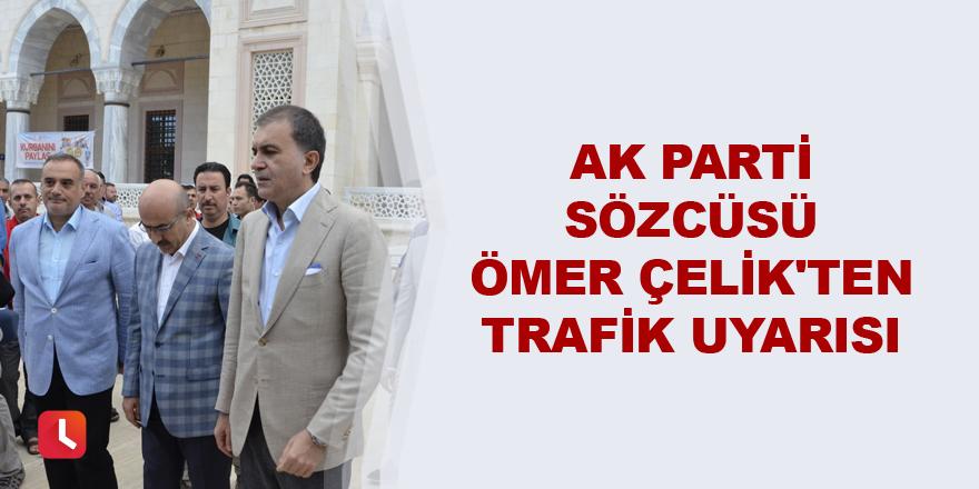 AK Parti Sözcüsü Ömer Çelik'ten trafik uyarısı