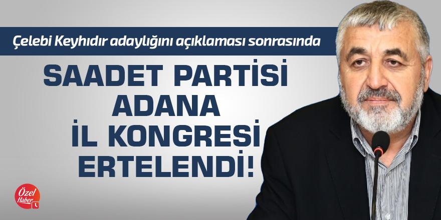 Saadet Partisi Adana İl Kongresi ertelendi!