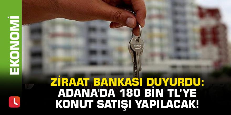 Ziraat Bankası duyurdu: Adana'da 180 Bin TL'ye konut satışı yapılacak!