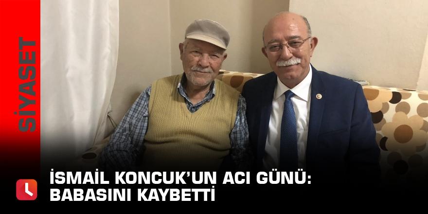 İsmail Koncuk'un acı günü: Babasını kaybetti
