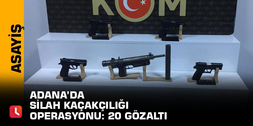Adana'da silah kaçakçılığı operasyonu: 20 gözaltı