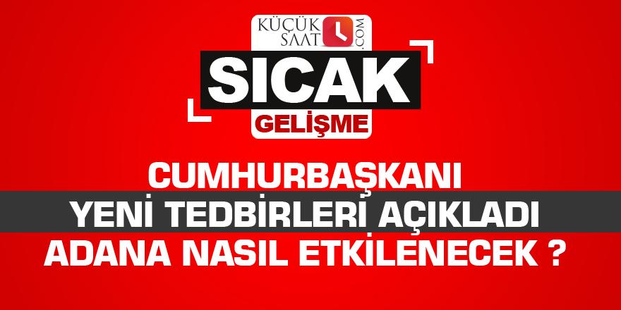 Cumhurbaşkanı yeni tedbirleri açıkladı Adana nasıl etkilenecek ?