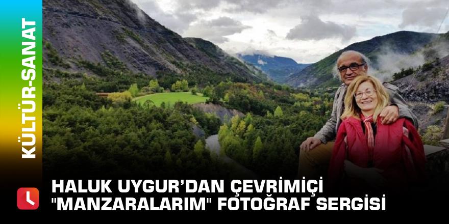 """Haluk Uygur'dan çevrimiçi """"Manzaralarım"""" fotoğraf sergisi"""