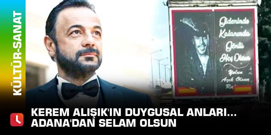 Kerem Alışık'ın duygusal anları... Adana'dan selam olsun