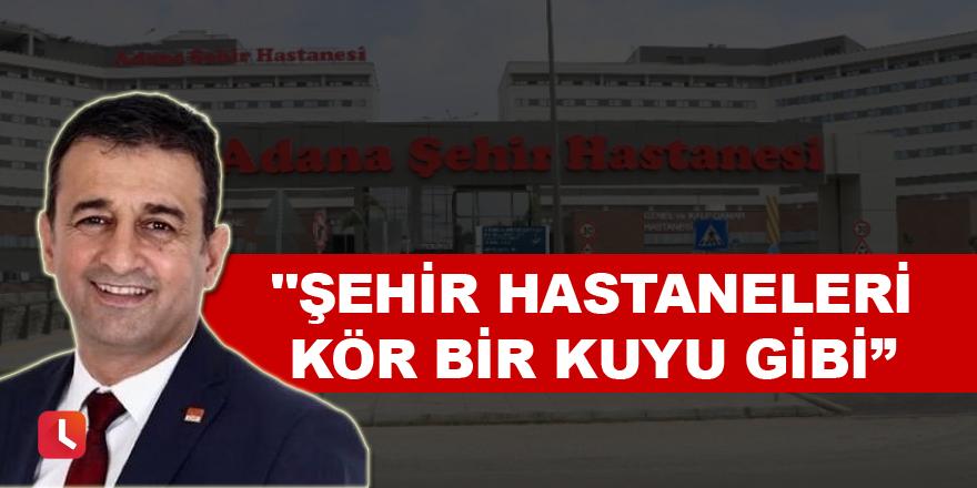 """CHP'li Bulut: """"Şehir hastaneleri kör bir kuyu gibi"""""""