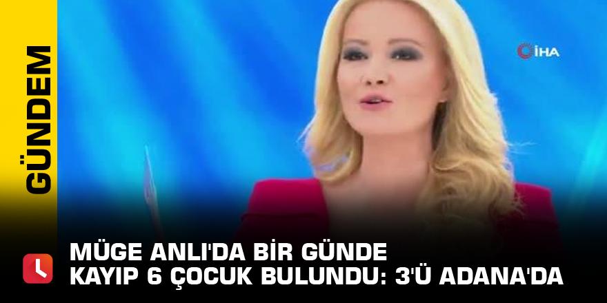 Müge Anlı'da bir günde kayıp 6 çocuk bulundu: 3'ü Adana'da