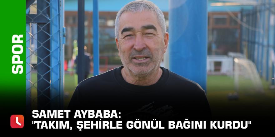 """Samet Aybaba: """"Takım, şehirle gönül bağını kurdu"""""""