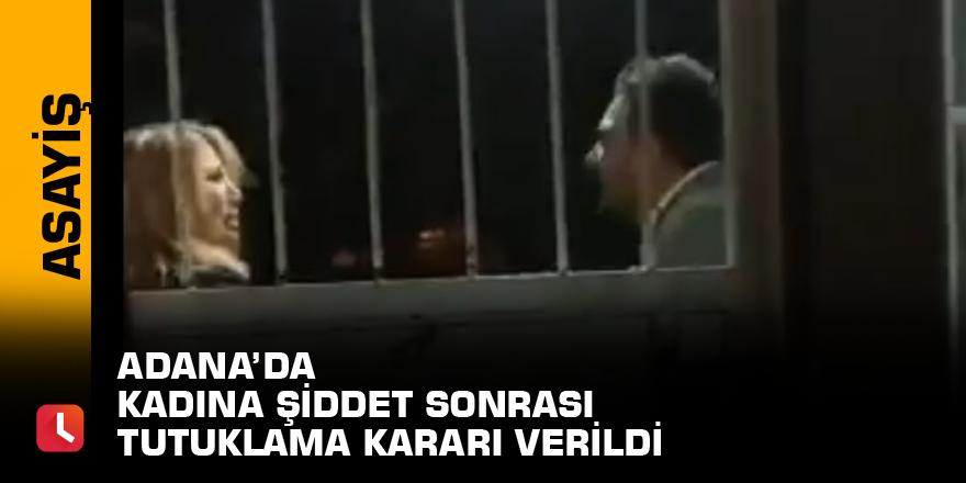 Adana'da kadına şiddet sonrası tutuklama kararı verildi