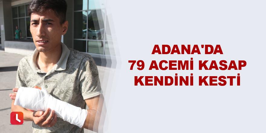Adana'da 79 acemi kasap kendini kesti