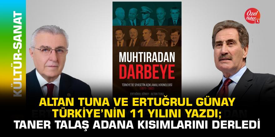 Altan Tuna ve Ertuğrul Günay, Türkiye'nin 11 yılını yazdı; Taner Talaş Adana kısımlarını derledi
