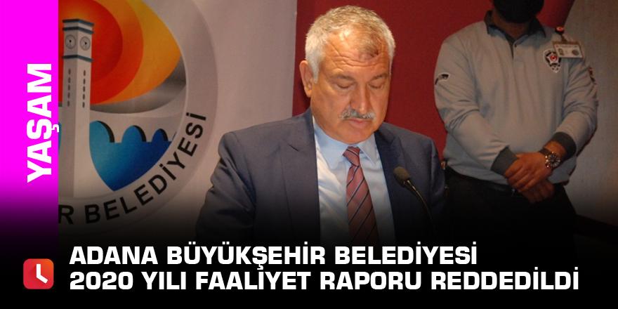 Adana Büyükşehir Belediyesi 2020 yılı faaliyet raporu reddedildi