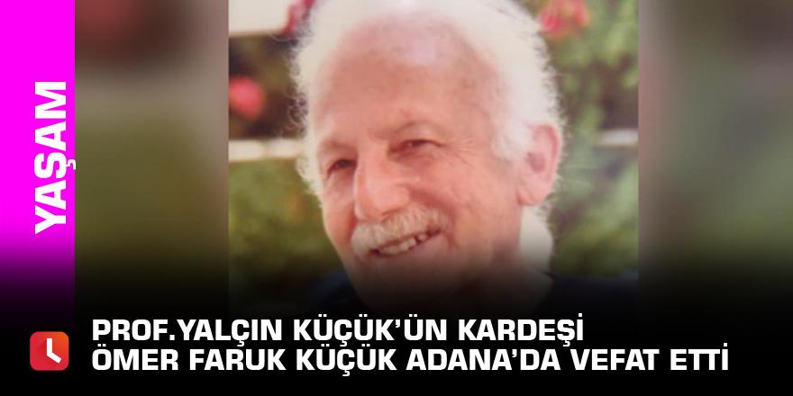 Prof.Yalçın Küçük'ün kardeşi Ömer Faruk Küçük Adana'da  vefat etti