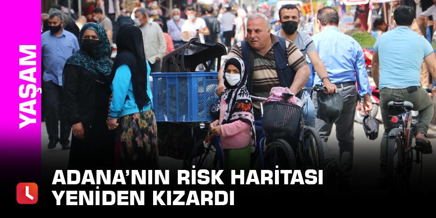 Adana'nın risk haritası yeniden kızardı