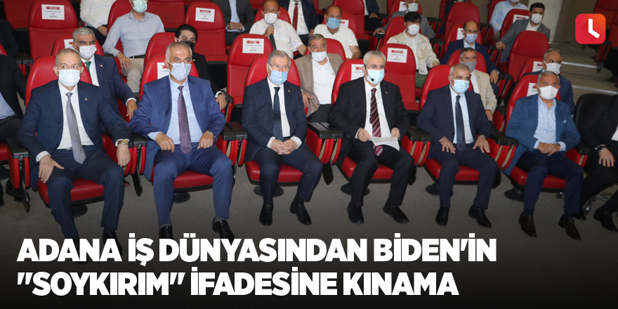 """Adana iş dünyasından Biden'in """"soykırım"""" ifadesine kınama"""