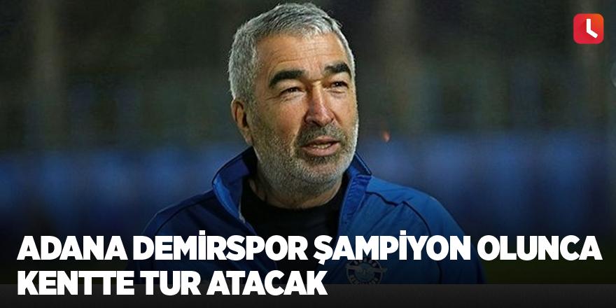 Adana Demirspor şampiyon olunca kentte tur atacak
