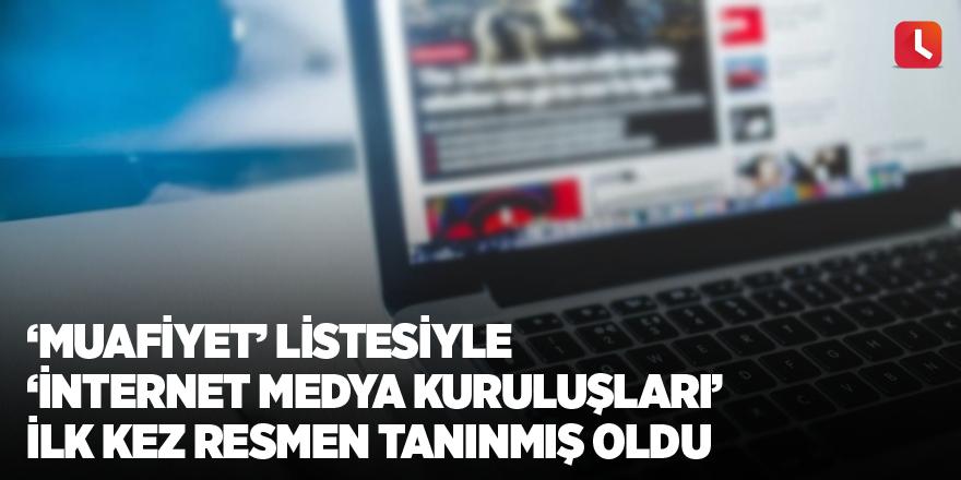 'Muafiyet' listesiyle  'internet medya kuruluşları' ilk kez resmen tanınmış oldu