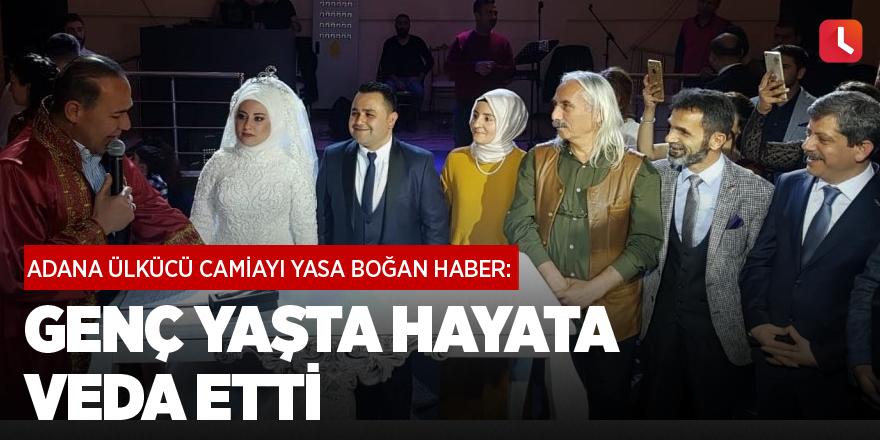 Adana ülkücü camiayı yasa boğan haber: Genç yaşta hayata veda etti