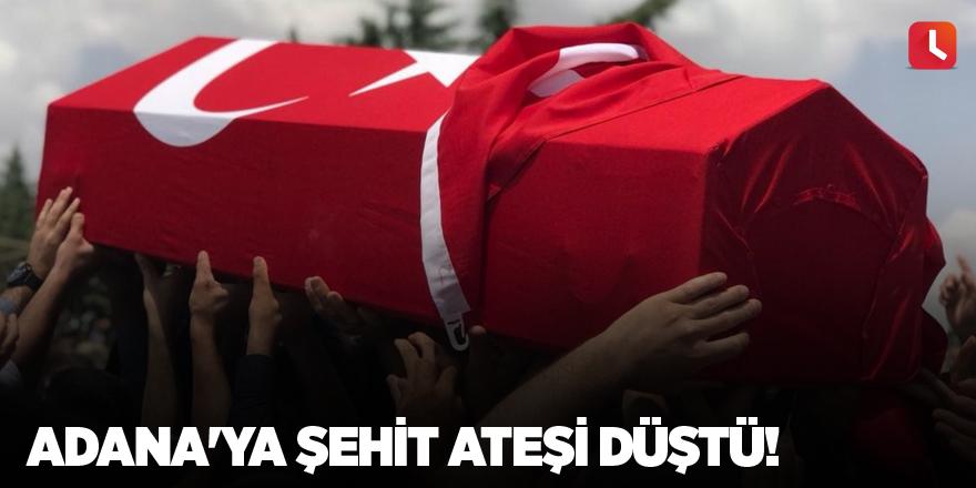 Adana'ya şehit ateşi düştü!