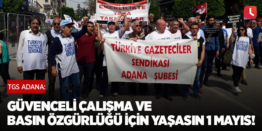 TGS Adana: Güvenceli Çalışma ve Basın Özgürlüğü için Yaşasın 1 Mayıs!