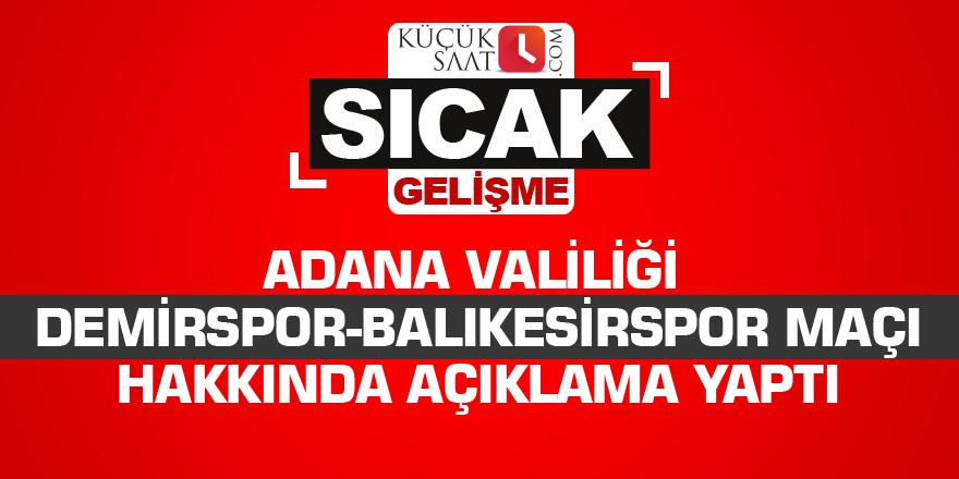 Adana Valiliği Demirspor-Balıkesirspor maçı hakkında açıklama yaptı