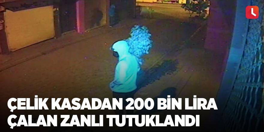 Çelik kasadan 200 bin lira çalan zanlı tutuklandı