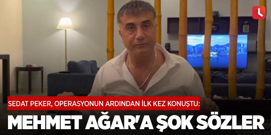 Sedat Peker, operasyonun ardından ilk kez konuştu: Mehmet Ağar'a şok sözler