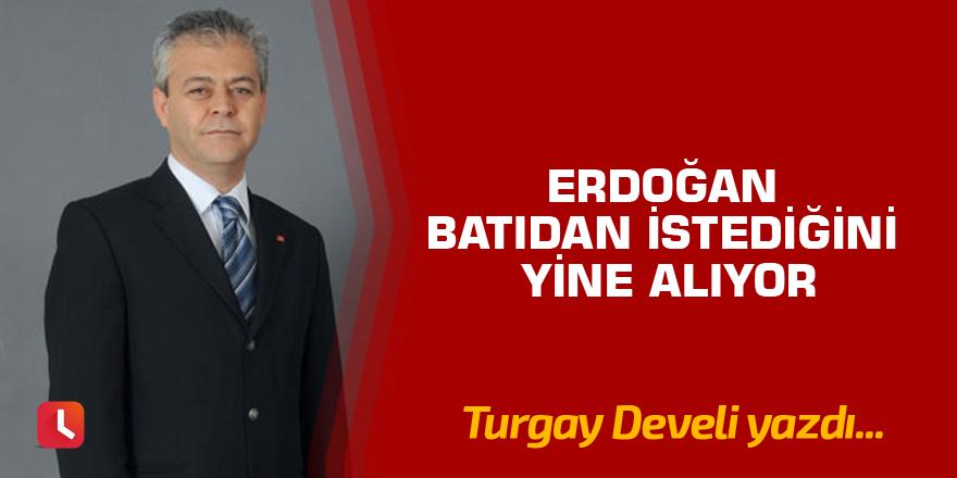 Erdoğan Batıdan İstediğini Yine Alıyor