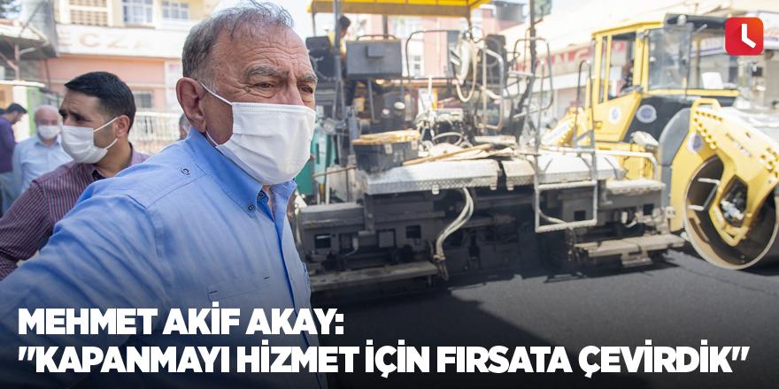 """Mehmet Akif Akay: """"Kapanmayı hizmet için fırsata çevirdik"""""""