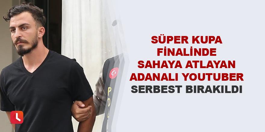 Finalde sahaya atlayan YouTuber serbest bırakıldı