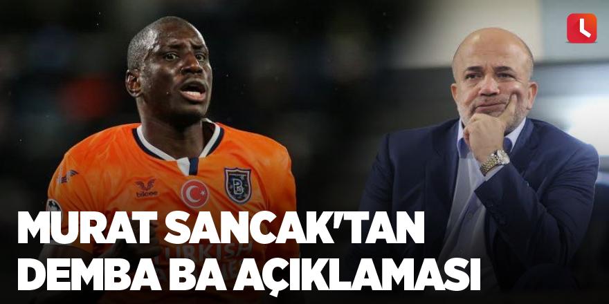 Murat Sancak'tan Demba Ba açıklaması