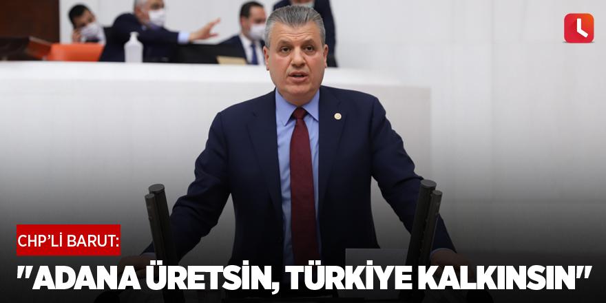 """""""Adana üretsin, Türkiye kalkınsın"""""""