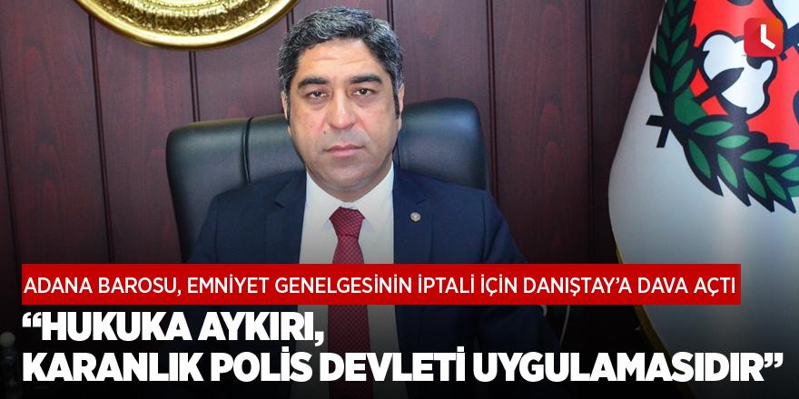 """""""Hukuka aykırı, karanlık polis devleti uygulamasıdır"""""""