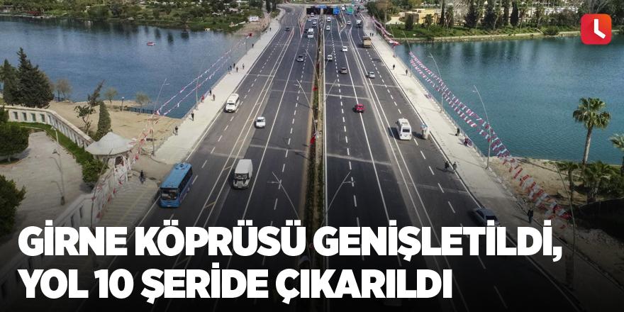 Girne Köprüsü genişletildi, yol 10 şeride çıkarıldı