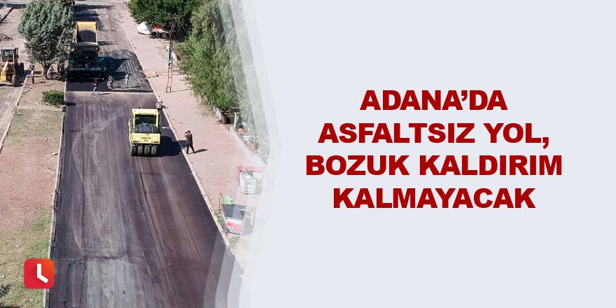 Adana'da asfaltsız yol, bozuk kaldırım kalmayacak