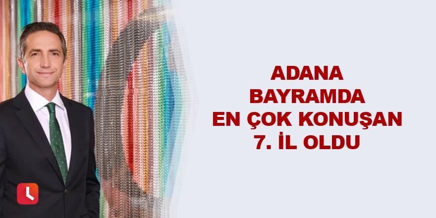 Adana en çok konuşan 7. İl oldu