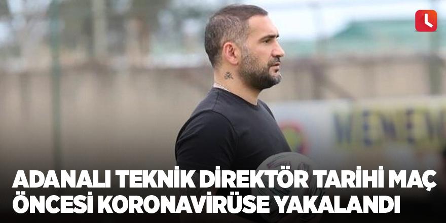 Adanalı teknik direktör tarihi maç öncesi koronavirüse yakalandı