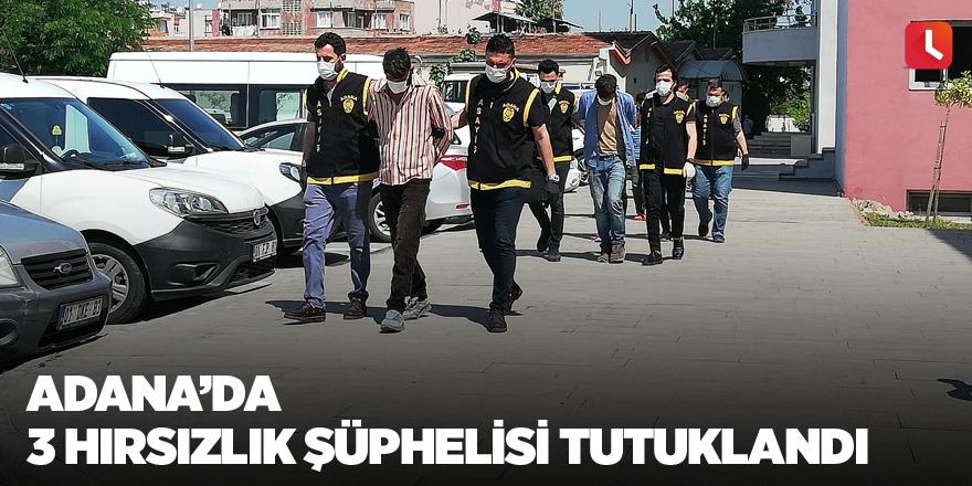 Adana'da 3 hırsızlık şüphelisi tutuklandı