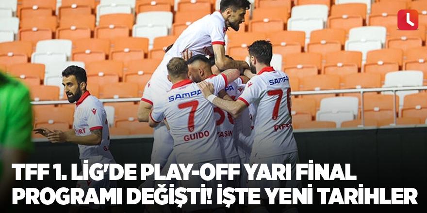 TFF 1. Lig'de play-off yarı final programı değişti! İşte yeni tarihler