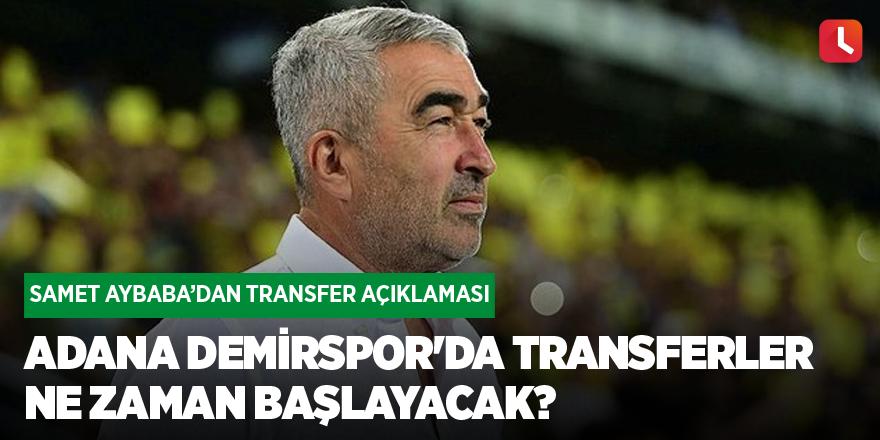 Adana Demirspor'da transferler ne zaman başlayacak? Samet Aybaba'dan önemli açıklamalar!