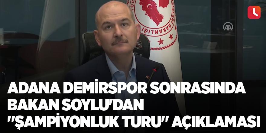 """Demirspor sonrasında Bakan Soylu'dan """"şampiyonluk turu"""" açıklaması"""