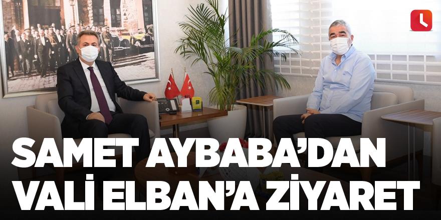 Samet Aybaba'dan Vali Elban'a Ziyaret